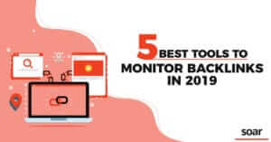 5 Best Tools to Monitor Backlinks in 2019